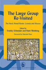 The Large Group Re-Visited : The Herd, Primal Horde, Crowds and Masses