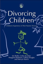 Divorcing Children : Children's Experience of Their Parents' Divorce - Gillian Douglas