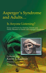Asperger Syndrome and Adults... Is Anyone Listening? : Essays and Poems by Spouses, Partners and Parents of Adults with Asperger Syndrome - Karen Rodman