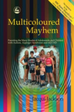 Multicoloured Mayhem : Parenting the Many Shades of Adolescents and Children with Autism, Asperger Syndrome and AD/HD - Jacqui Jackson