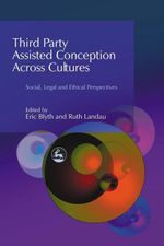 Third Party Assisted Conception Across Cultures : Social, Legal and Ethical Perspectives