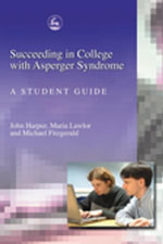 Succeeding in College with Asperger Syndrome : A student guide - John Harpur