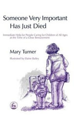 Someone Very Important Has Just Died : Immediate Help for People Caring for Children of All Ages at the Time of a Close Bereavement - Mary Turner