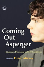 Coming Out Asperger : Diagnosis, Disclosure and Self-Confidence