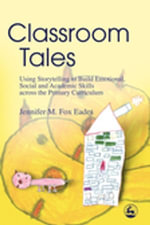 Classroom Tales : Using Storytelling to Build Emotional, Social and Academic Skills across the Primary Curriculum - Jennifer Eades