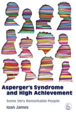 Asperger's Syndrome and High Achievement : Some Very Remarkable People - Ioan James