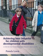Achieving Best Behavior for Children with Developmental Disabilities : A Step-By-Step Workbook for Parents and Carers - Pamela Lewis