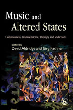 Music and Altered States : Consciousness, Transcendence, Therapy and Addictions