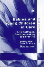 Babies and Young Children in Care : Life Pathways, Decision-Making and Practice - Chris Dearden