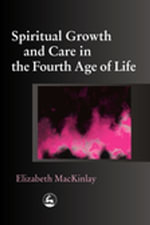 Spiritual Growth and Care in the Fourth Age of Life - Elizabeth MacKinlay