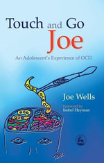 Touch and Go Joe : An Adolescent's Experience of Ocd - Joe Wells