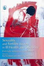 Sexuality and Fertility Issues in Ill Health and Disability : From Early Adolescence to Adulthood