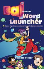 Baj and the Word Launcher : Space Age Asperger Adventures in Communication - Pamela Victor