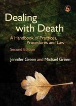 Dealing with Death : A Handbook of Practices, Procedures and Law - Jennifer Green