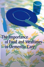 The Importance of Food and Mealtimes in Dementia Care : The Table Is Set - Grethe Berg