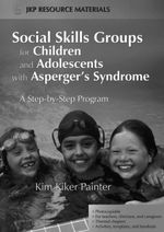 Social Skills Groups for Children and Adolescents with Asperger's Syndrome : A Step-by-Step Program - Kim Kiker Painter