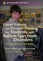 Career Training and Personal Planning for Students with Autism Spectrum Disorders : A Practical Resource for Schools - Catherine Smith