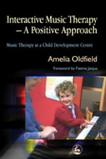 Interactive Music Therapy - A Positive Approach : Music Therapy at a Child Development Centre - Amelia Oldfield