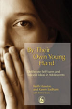 By Their Own Young Hand : Deliberate Self-Harm and Suicidal Ideas in Adolescents - Karen Rodham
