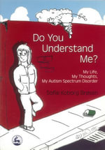 Do You Understand Me? : My Life, My Thoughts, My Autism Spectrum Disorder - Sofie Koborg Brosen