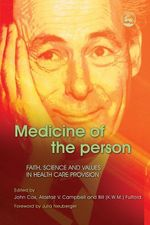 Medicine of the Person : Faith, Science and Values in Health Care Provision