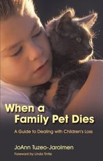 When a Family Pet Dies : A Guide to Dealing with Children's Loss - Joann Tuzeo-Jarolmen