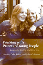 Working with Parents of Young People : Research, Policy and Practice
