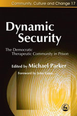 Dynamic Security : The Democratic Therapeutic Community in Prison