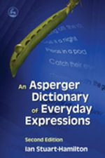 An Asperger Dictionary of Everyday Expressions : Second Edition Second Edition - Ian Stuart-Hamilton