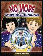 No More Stinking Thinking : A workbook for teaching children positive thinking - Joann Altiero