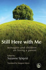 Still Here with Me : Teenagers and Children on Losing a Parent
