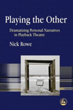 Playing the Other : Dramatizing Personal Narratives in Playback Theatre - Nick Rowe