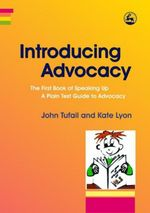 Introducing Advocacy : The First Book of Speaking Up: A Plain Text Guide to Advocacy - John Tufail