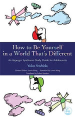 How to Be Yourself in a World That's Different : An Asperger Syndrome Study Guide for Adolescents - Yuko Yoshida