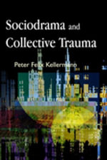 Sociodrama and Collective Trauma - Peter Felix Kellermann