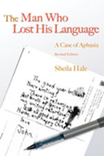 The Man Who Lost his Language : A Case of Aphasia - Sheila Hale