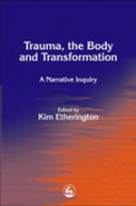 Trauma, the Body and Transformation : A Narrative Inquiry