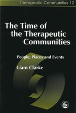The Time of the Therapeutic Communities : People, Places and Events - Liam Clarke