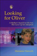 Looking for Oliver : A Mother's Search for the Son She Gave Up for Adoption - Marianne Hancock
