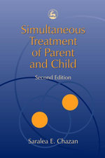 Simultaneous Treatment of Parent and Child : Second Edition - Saralea Chazan
