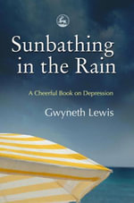 Sunbathing in the Rain : A Cheerful Book on Depression - Gwyneth Lewis
