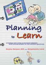 Planning to Learn : Creating and Using a Personal Planner with Young People on the Autism Spectrum - Keely Harper-Hill