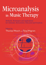 Microanalysis in Music Therapy : Methods, Techniques and Applications for Clinicians, Researchers, Educators and Students