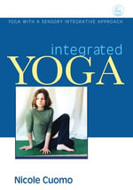 Integrated Yoga : Yoga with a Sensory Integrative Approach - Nicole Cuomo