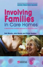 Involving Families in Care Homes : A Relationship-Centred Approach to Dementia Care - Bob Woods