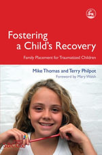Fostering a Child's Recovery : Family Placement for Traumatized Children - Terry Philpot