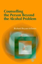 Counselling the Person Beyond the Alcohol Problem - Richard Bryant-Jefferies