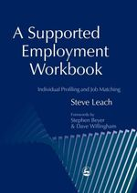 A Supported Employment Workbook : Using Individual Profiling and Job Matching - Steve Leach
