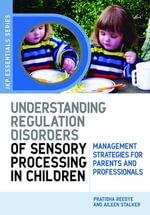 Understanding Regulation Disorders of Sensory Processing in Children : Management Strategies for Parents and Professionals - Aileen Stalker