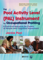 The Pool Activity Level (PAL) Instrument for Occupational Profiling : A Practical Resource for Carers of People with Cognitive Impairment Third Edition - Jackie Pool